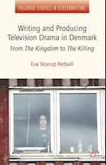 Writing and Producing Television Drama in Denmark (Palgrave Studies in Screenwriting)