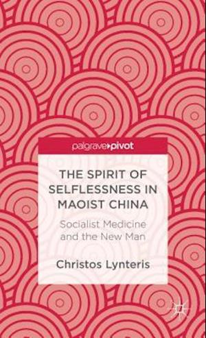The Spirit of Selflessness in Maoist China