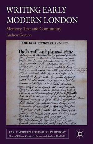Writing Early Modern London: Memory, Text and Community