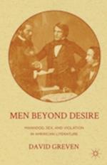 Men Beyond Desire: Manhood, Sex, and Violation in American Literature