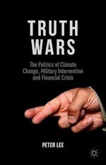 Truth Wars: The Politics of Climate Change, Military Intervention and Financial Crisis