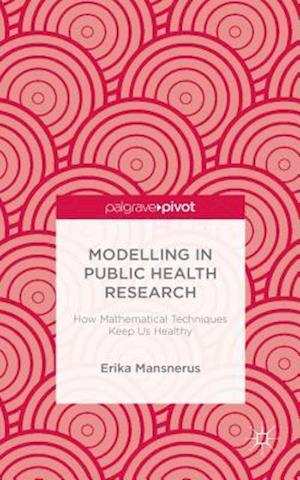 Modelling in Public Health Research: How Mathematical Techniques Keep Us Healthy