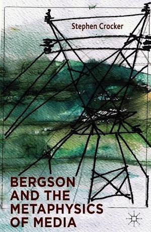 Bergson and the Metaphysics of Media