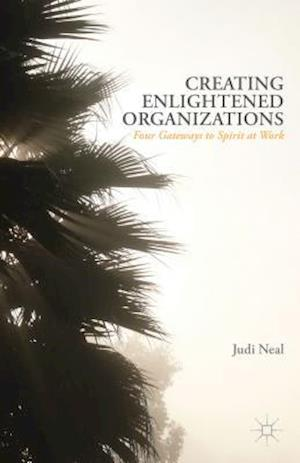 Creating Enlightened Organizations: Four Gateways to Spirit at Work