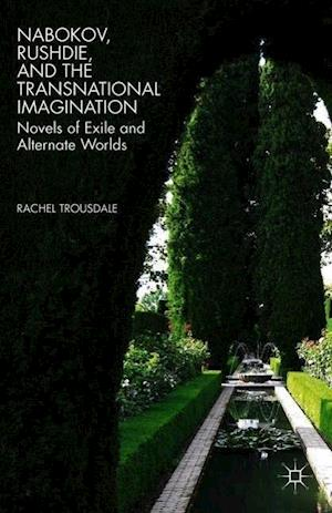 Nabokov, Rushdie, and the Transnational Imagination: Novels of Exile and Alternate Worlds