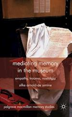 Mediating Memory in the Museum af Silke Arnold-de Simine