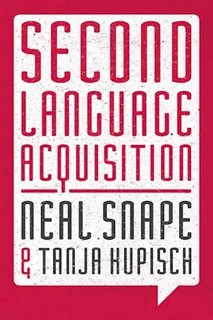 Second Language Acquisition af Neal Snape, Tanja Kupisch