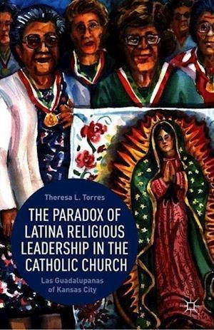 The Paradox of Latina Religious Leadership in the Catholic Church: Las Guadalupanas of Kansas City