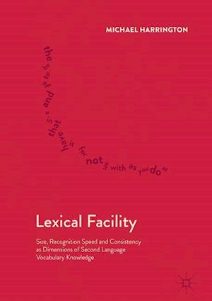 Lexical Facility : Size, Recognition Speed and Consistency as Dimensions of Second Language Vocabulary Knowledge