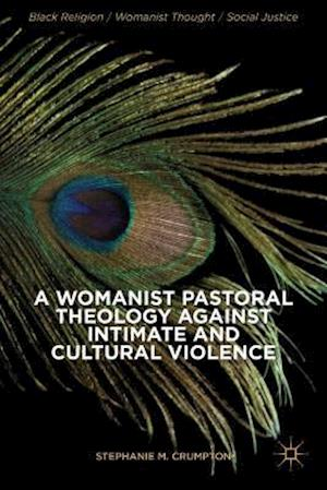 A Womanist Pastoral Theology Against Intimate and Cultural Violence