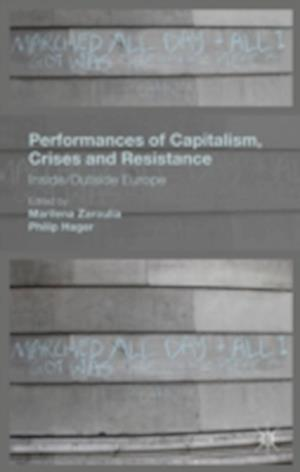 Performances of Capitalism, Crises and Resistance : Inside/Outside Europe