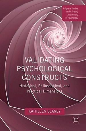 Validating Psychological Constructs : Historical, Philosophical, and Practical Dimensions