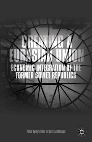 Creating a Eurasian Union: Economic Integration of the Former Soviet Republics