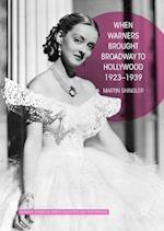 When Warners Brought Broadway to Hollywood, 1923-1939 (Palgrave Studies in Screen Industries and Performance)