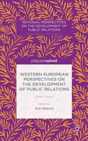 Western European Perspectives on the Development of Public Relations: Other Voices