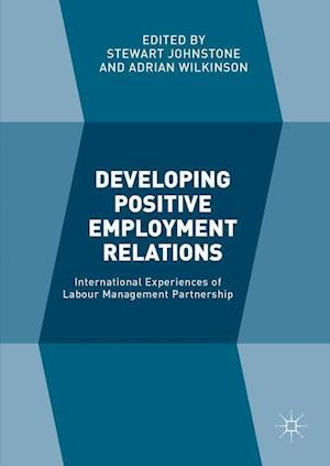 Developing Positive Employment Relations : International Experiences of Labour Management Partnership