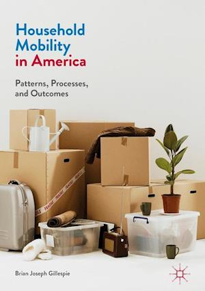 Bog, hardback Household Mobility in America : Patterns, Processes, and Outcomes af Brian Joseph Gillespie