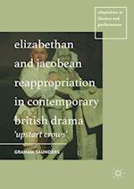 Elizabethan and Jacobean Reappropriation in Contemporary British Drama : 'Upstart Crows'