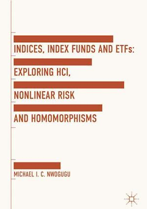 Indices, Index Funds And ETFs : Exploring HCI, Nonlinear Risk and Homomorphisms