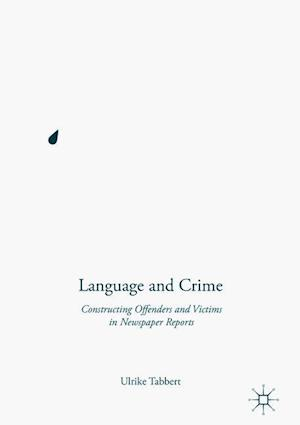 Language and Crime : Constructing Offenders and Victims in Newspaper Reports
