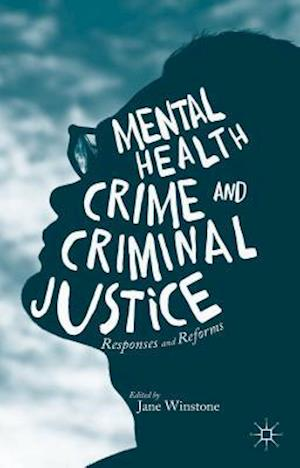 Mental Health, Crime and Criminal Justice : Responses and Reforms