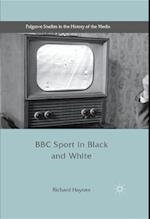 BBC Sport in Black and White (Palgrave Studies in the History of the Media)