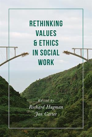 Rethinking Values and Ethics in Social Work