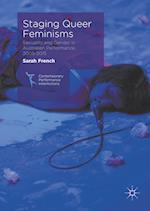 Staging Queer Feminisms : Sexuality and Gender in Australian Performance, 2005-2015