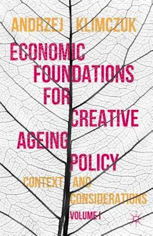 Economic Foundations for Creative Ageing Policy, Volume I: Context and Considerations