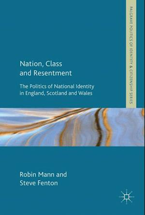 Nation, Class and Resentment : The Politics of National Identity in England, Scotland and Wales