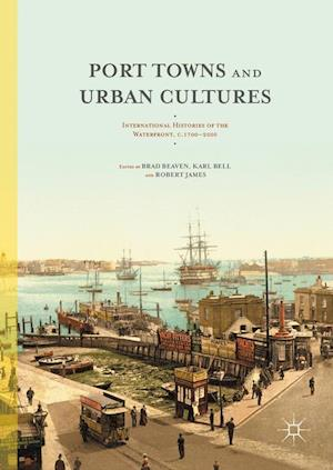 Port Towns and Urban Cultures : International Histories of the Waterfront, c.1700-2000