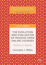 The Evolution and Evaluation of Massive Open Online Courses (The Cultural and Social Foundations of Education)
