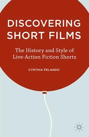 Discovering Short Films: The History and Style of Live-Action Fiction Shorts