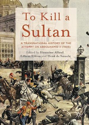 Bog, hardback To Kill a Sultan : A Transnational History of the Attempt on Abdülhamid II (1905)