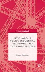 New Labour Policy, Industrial Relations and the Trade Unions af Steve Coulter
