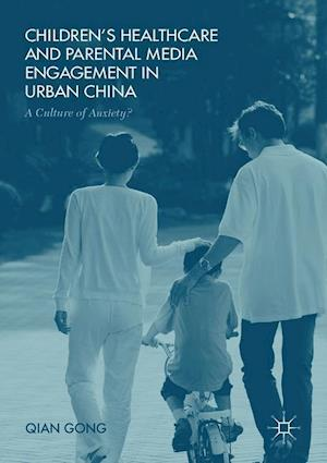 Children's Healthcare and Parental Media Engagement in Urban China : A Culture of Anxiety?