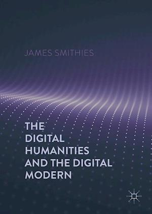 Bog, hardback The Digital Humanities and the Digital Modern af James Smithies