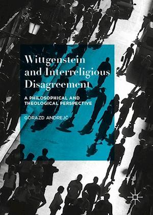 Wittgenstein and Interreligious Disagreement : A Philosophical and Theological Perspective