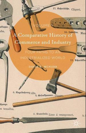 A Comparative History of Commerce and Industry, Volume I : Four Paths to an Industrialized World