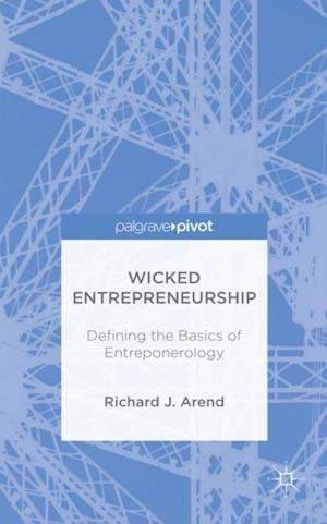 Wicked Entrepreneurship: Defining the Basics of Entreponerology af Richard J Arend, R. Arend