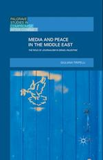 Media and Peace in the Middle East: The Role of Journalism in Israel-Palestine (2016) af Giuliana Tiripelli