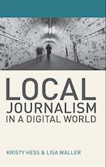 Local Journalism in a Digital World af Kristy Hess, Lisa Waller