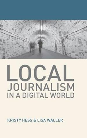 Bog, hardback Local Journalism in a Digital World af Kristy Hess, Lisa Waller
