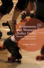 Seriousness and Women's Roller Derby (Leisure Studies in a Global Era)