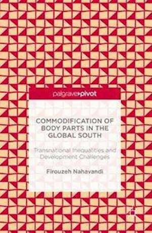 Commodification of Body Parts in the Global South : Transnational Inequalities and Development Challenges