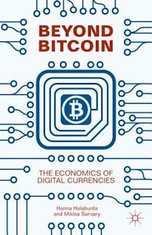 Beyond Bitcoin: The Economics of Digital Currencies