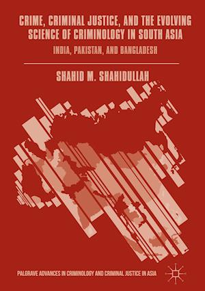 Bog, hardback Crime, Criminal Justice, and the Evolving Science of Criminology in South Asia : India, Pakistan, and Bangladesh