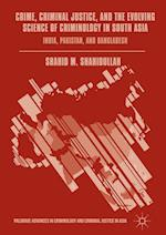 Crime, Criminal Justice, and the Evolving Science of Criminology in South Asia (Palgrave Advances in Criminology and Criminal Justice in Asia)