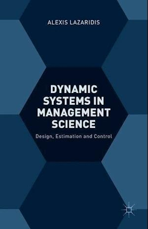 Dynamic Systems in Management Science: Design, Estimation and Control