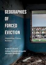 Geographies of Forced Eviction : Dispossession, Violence, Resistance